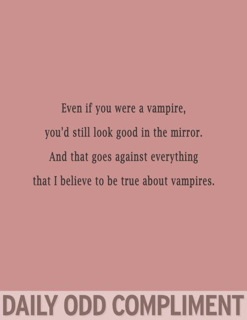 "dailyoddcompliment:  ""Vampire Mirror"""