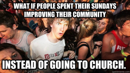 atheistoverdose:  Had this thought while driving past a mega church parking lot.  follow for the best atheist posts on tumblr