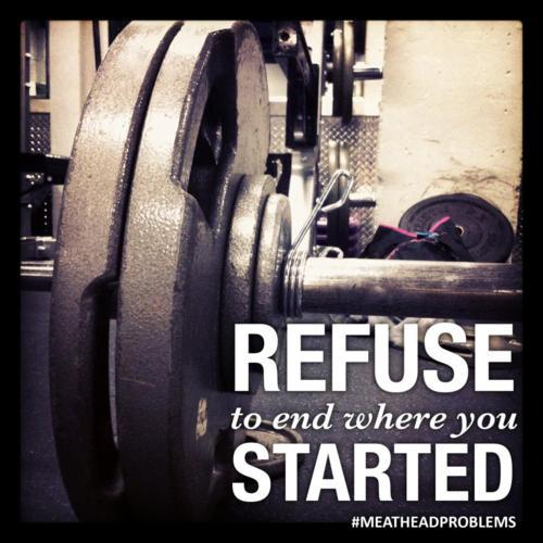 Refuse to end where you started