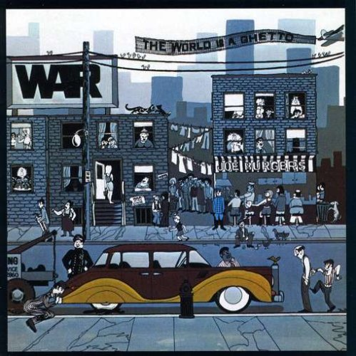 "CLASSIC ALBUM… THE WORLD IS A GHETTO, WAR  A badass Latin-funk band doing a song about a Latino TV show from the Fifties -  that song was ""The Cisco Kid,"" and the band was War, L.A.'s answer to P-Funk. But War were serious: The title song is a smoldering reflection on inner-city life."