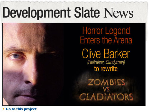 Clive Barker, on Zombies vs. Gladiators:  I'm excited by the opportunity to interweave two very rich narrative threads. One of them concerns itself with the reality of the decadence of Rome and its rise and fall. The other is a fantastical narrative element – the living dead. My brief to myself on this project is to give the audience not only zombies they have never seen before but also a Rome they have never seen before.  Learn more.
