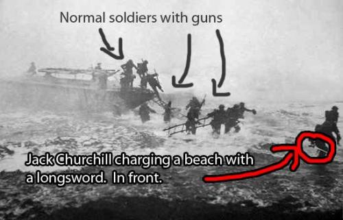 "approssimativamente:  Lt Colonel Fighting Jack Churchill, aka Mad Jack fought throughout WW2 with a longbow and a broadsword; was also known to bring bagpipes; volunteered for the Commandos, not because he knew what they did but ""because it sounds dangerous""; crawled out of a concentration camp; about the end of WW2, commented ""If it wasn't for those damn Yanks, we could have kept the war going another 10 years."" atta boy"