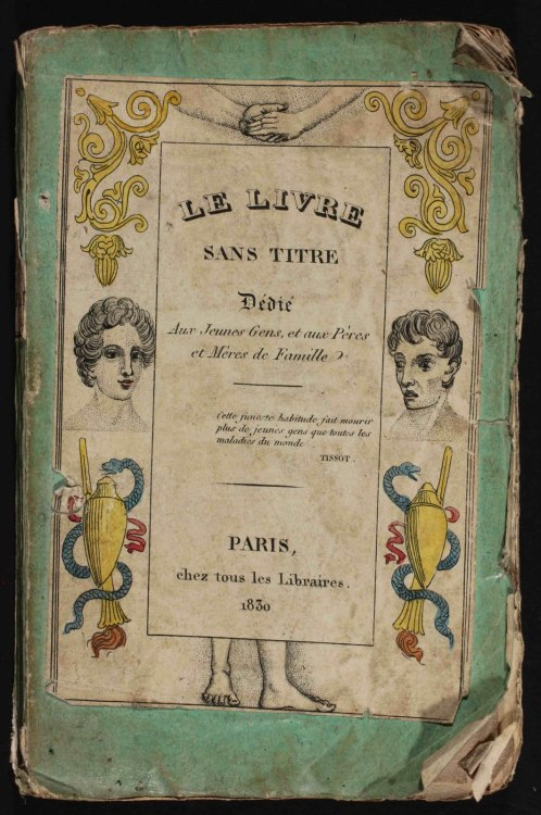 "frenchhistory:   Le Livre Sans Titre, 1830 – Les dangers de la masturbation @credits  This book, published in France in 1830 and whose author is unknown, presents in sixteen drawings the ""awful"" consequences of masturbation. The book was dedicated to young people, and parents. If you're interested in the ""symptoms"", you can see the drawings here"