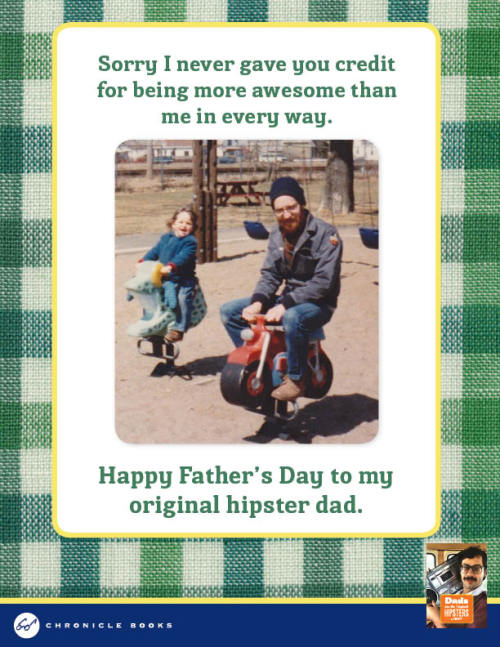 Check it out. Chronicle just hooked me up with some E-cards for Father's Day. They're exclusive photos from the book too.  http://budurl.com/HipDadEcard1 http://budurl.com/HipDadEcard2 http://budurl.com/HipDadEcard3