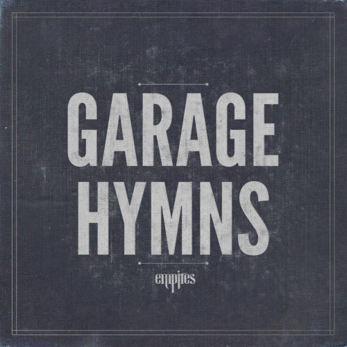empires:  GARAGE HYMNS is premiering now on Alternative Press! Stream the album in full HERE