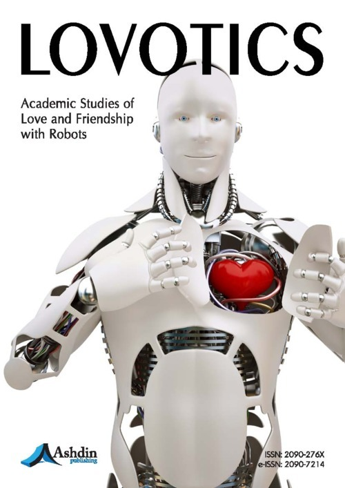"""The journal Lovotics, Academic Studies of Love and Friendship with Robots, publishes original, rigorously peer reviewed research papers on innovative ideas and concepts, new discoveries and improvements, as well as novel applications, by leading researchers and developers regarding the latest fundamental advances in the core technologies that form the backbone of Lovotics, distinguished developmental projects in the area, as well as seminal works in aesthetic design, ethics and philosophy and studies on social impact and influence pertaining to Lovotics."""