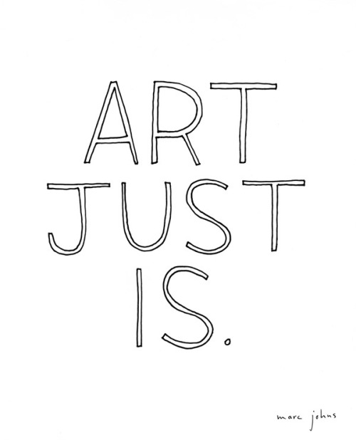art just is. (by Marc Johns)
