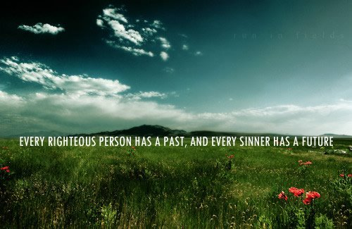 Every righteous person has a past, and every sinner has a future.
