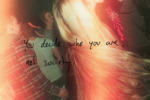You decide who you are, not society.
