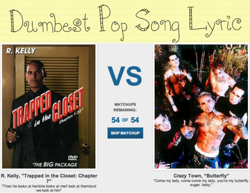 "collegehumor:  Help us decide the ""Dumbest Pop Song Lyric"" of All-Time! [Click to vote]  Why wasn't Rebecca Black's Friday in this???"