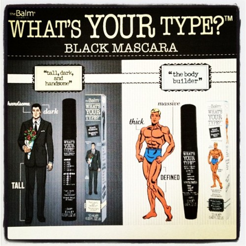 "What's Your Type? ""Tall, Dark, and Handsome"" or ""The Body Builder?"" Check out our fabulous NEW mascaras! www.thebalm.com/makeup/wytmascara.htm"