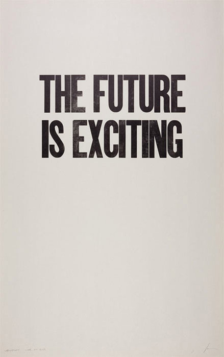 """The future is exciting."""