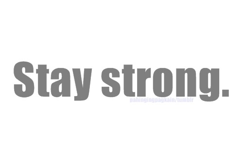 staystrongkai:  You'll be okay..