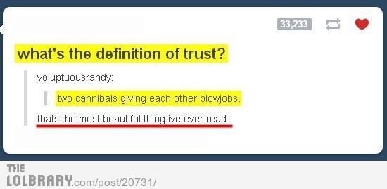 What's the definition of trust?Follow this blog for the best new funny pictures every day
