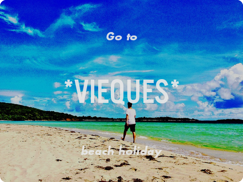 Go to *Vieques* beach holiday. Share a place you recommend.