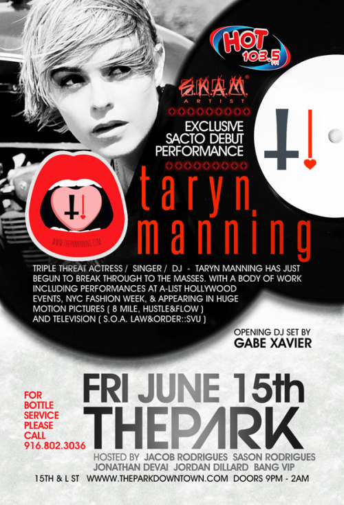 always on it!  fuckyeahtarynmanning:  Join The Park Ultra Lounge for the exclusive Sacramento performance of Taryn Manning. This beauty has just begun to break through to the masses with a huge body of work as a triple threat: actress, singer, and DJ. From the big screen to television to the dance floor, she has rocked the stage with her abilities as a performer. To start the night off The Park has their own party-rocker to set the tone: DJ Gabe Xavier. Tickets: $15 Ages 21+ DATES & TIMES June 15, 2012 Fri 9pm-2am Venue Info The Park Ultra Lounge 1116 15th Street  Sacramento, CA 95814 Info Phone: (916) 802-3036