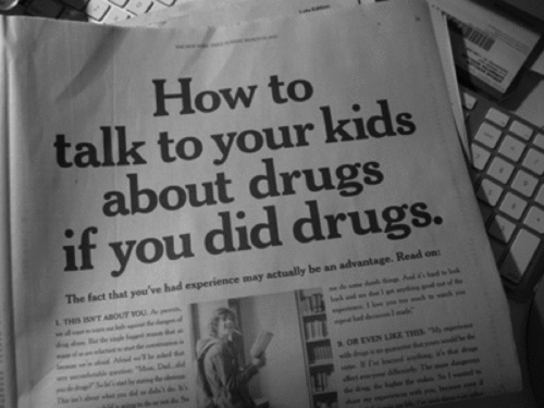"""How to talk to your kids about drugs if you did drugs."" We want to read this article! Anyone have a link to it or something similar?"