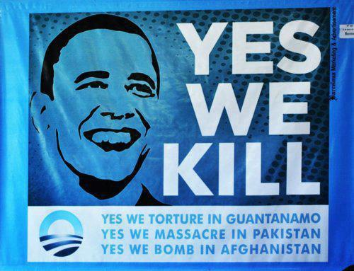 aheram:  Yes we kill. Yes we torture in Guantanamo. Yes we massacre in Pakistan. Yes we bomb in Afghanistan.