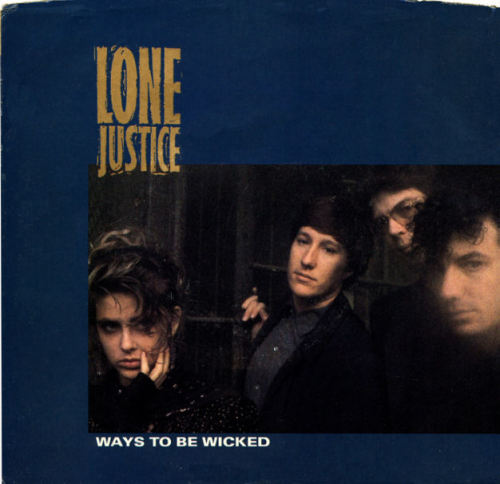 vinyloid:  Lone Justice - Ways To Be Wicked