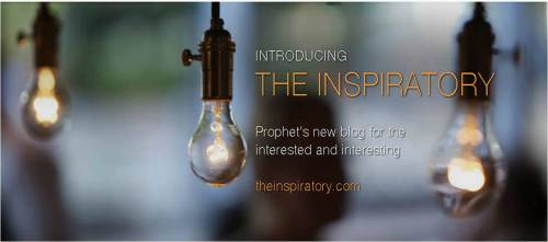 playstudio:  Prophet has launched a new blog, The Inspiratory for the interested and interesting to come and be inspired across the brand, marketing, design, innovation and analytics industries. Click here to visit The Inspiratory, and add it to your bookmark bar (right next to where PLAYSTUDIO is bookmarked). We'll be sharing stories and trends, with our signature point of view, through video, photo, infographic, and good old-fashioned blogging. Hope to see you there!