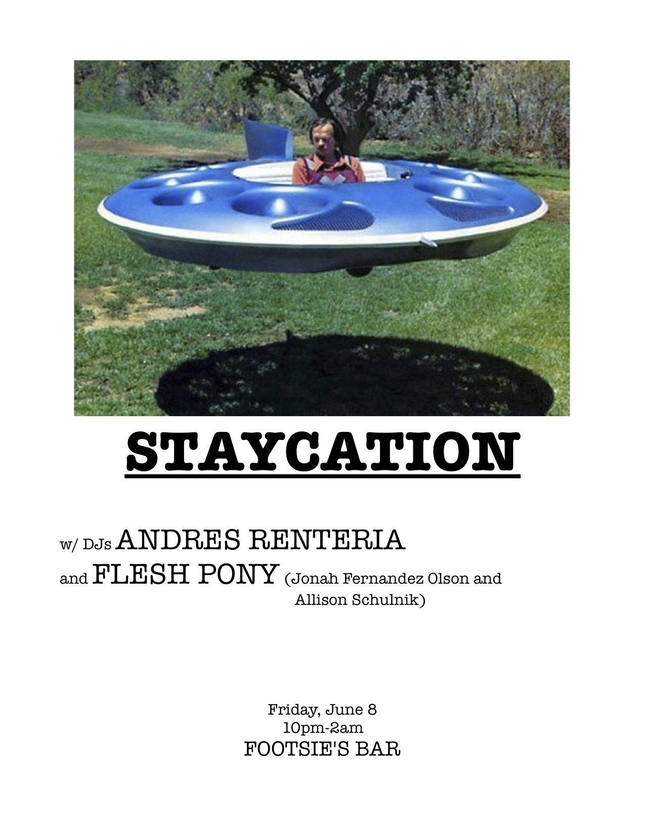 This Friday at STAYCATION located at Footsie's Bar, 2640 N. Figueroa St., L.A. 90065 DJs Andres Renteria and Flesh Pony (Jonah Fernandez Olson and Allison Schulnik)…we're gonna play dance music and you're gonna dance!  FREE!  10pm-2am