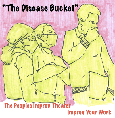 """THE DISEASE BUCKET"" www.ImprovYourWork.com www.ThePIT-NYC.com"