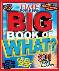 KIDS NON-FICTION TIME For Kids Big Book of What by Time Entertainment Editors ISBN: 9781603209434 Price: $12.99 CDN Publisher: Time Home Entertainment Inc Format: Hardcover The follow-up to the TIME For Kids BIG Book of Why and the BIG Book of How, TIME For Kids BIG Book of What presents kids 8-12 years old with answers to the kinds of intriguing questions that appeal to their sense of curiosity. Colorful graphics, spectacular photos, and clear, engaging diagrams will help answer such questions as: What is the fastest animal in the sea?; What causes acid rain?; What is the most poisonous animal?; What was the longest war on record?; What will transportation be like in the future?Divided by subject area-from animals, the human body, and technology to sports, games, and the future-the book's photos, diagrams, art, and clear text will help kids discover the background behind the questions.TIME For Kids BIG Book of What is a must-have book to satisfy the most curious of kids. (via Time Home Entertainment Inc.)