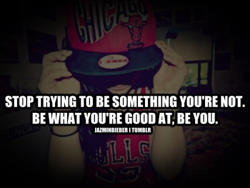 Stop trying to be something you're not. Be what you're good at, be you.