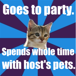 Goes to party. Spends entire time with host's pets.