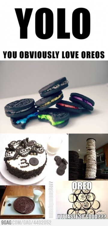 9gag:  Yolo: You Obviously Love Oreo's