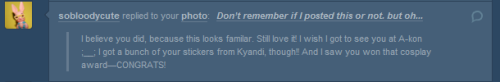 I thought so. ;-; my memory is abit wonky. skjnlsdsldskand and and omg! THANK YOU SOOOOOOOOOOOO MUCH! ;OOOOOOO; ahhhh! That means alot to me!and and you went to the show? ahhhhh I wish we could of met up! I stayed after to visit. ;v; and thank you! Will you be going to A-kon again next year? THE HOTEL LOOKS AMAZING!