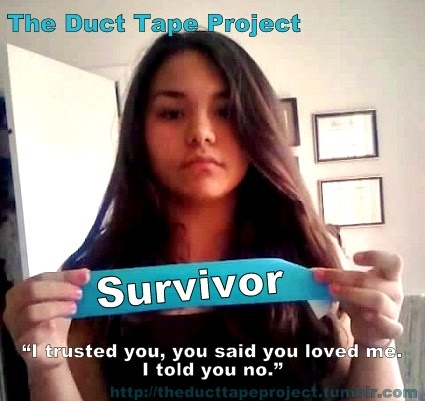 "The Duct Tape Project""Survivor"" ""I trusted you, you said you loved me. I told you no."""