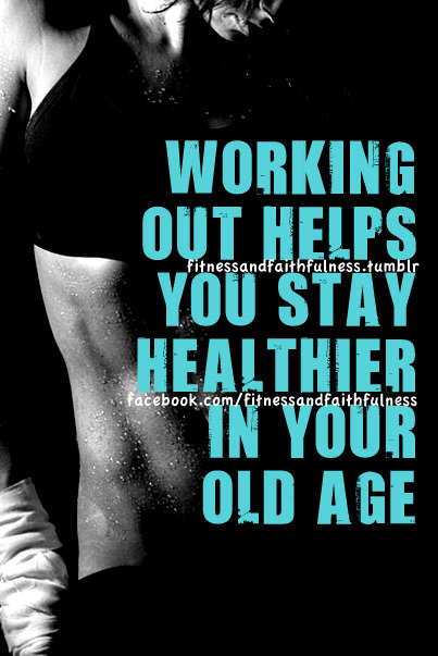 fitnessandfaithfulness:  Working out helps you stay healthier in your old age.   www.facebook.com/FitnessandFaithfulness
