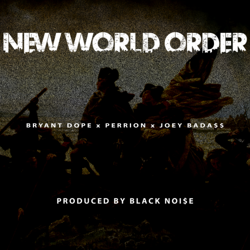 Bryant Dope - New World Order (ft. Perrion & Joey Bada$$) (Prod. Black Noi$e) [MP3]