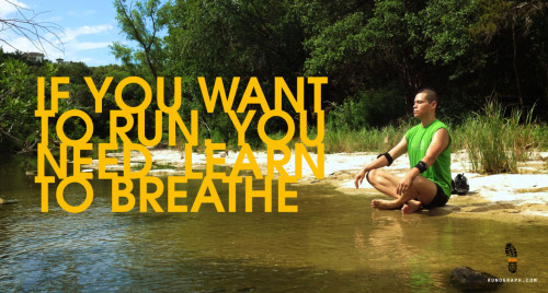 If you want to run, you need learn to breathe