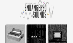 Museum of Endangered Sounds. Make your own electronic musical symphony using sounds of endangered technology and see how many of them you're actually familiar with. Try not to feel too old. The Museum of Endangered Sounds is operated and created by Brendan Chilcutt. He launched this site in January 2012 as a way to preserve the sounds made famous by old technologies and electronics.