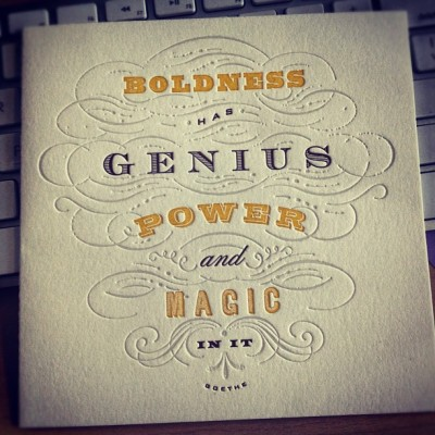 Boldness has genius power and magic in it. @heyjayne gave me this card and I carry it everywhere. (Taken with Instagram)