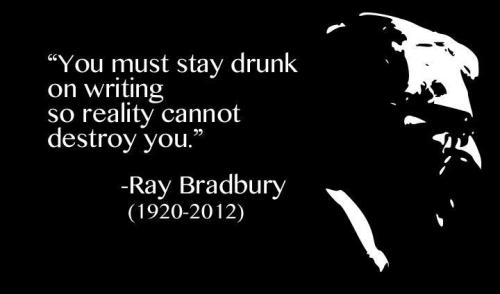 "booksdirect:  ""You must stay drunk on writing so reality cannot destroy you."" - Ray Bradbury (1920-2012)"