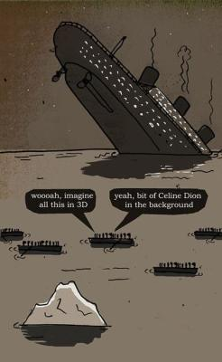 sick-my-duck-humor:  Imagine Titanic in 3D