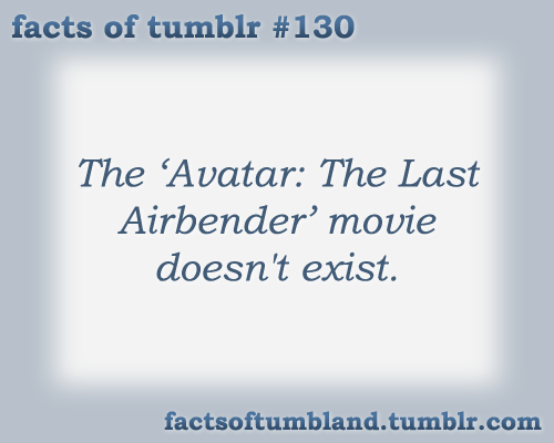 The 'Avatar: The Last Airbender' movie doesn't exist. submitted by mhyin