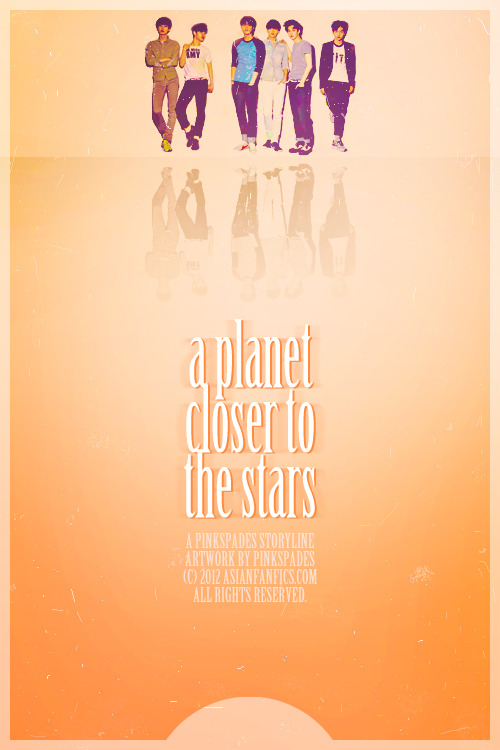 New poster for my EXO fanfic :) Click the poster to proceed to the story. Title: A Planet Closer to the StarsAuthor: PinkspadesGenres: Romance, life of idols, some drama, some comedyCharacters: EXO-K and original characters