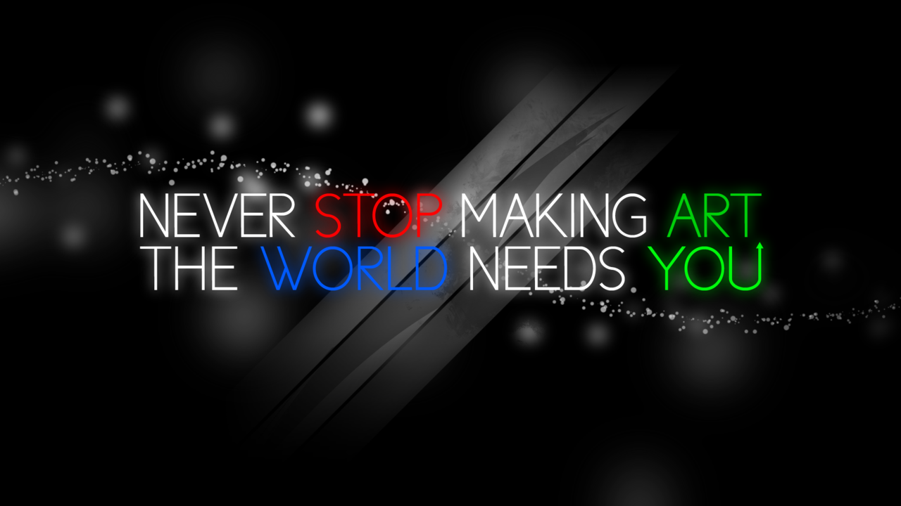 I made a wallpaper out of that quote you posted!(1920x1080, PNG. Click on the image for full resolution. Full Res JPG Alternate Here.) Much love!owlet57   Hey everyone, let's thank owlet57. Very cool poster! Submissions rock.