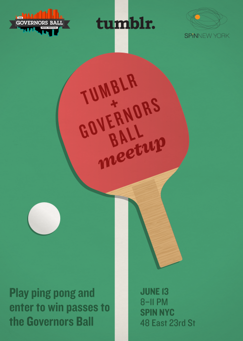 meetups:  Come play ping pong with Tumblr and the Governor's Ball. RSVP Here