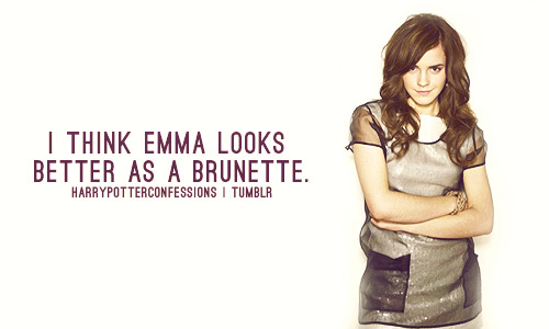 harrypotterconfessions:  I think Emma looks better as a brunette.