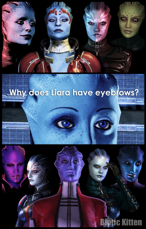 With the exception of Matriarch Benezia, why is Liara the only Asari with eyebrows? They look odd and she would be perfectly lovely without them. Wasn't happy with my earlier version of this, so 6 hrs of Photoshop later (because my laptop sucks), improved!