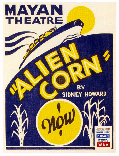 "WPA poster for ""Alien Corn by Sidney Howard"" at LA's Mayan Theatre, Federal Theatre Project production in 1938 via mudwerks & paul.malon"