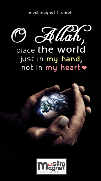 muslimagnet:   Don't place the world in our heart  see more posts at muslimagnet.