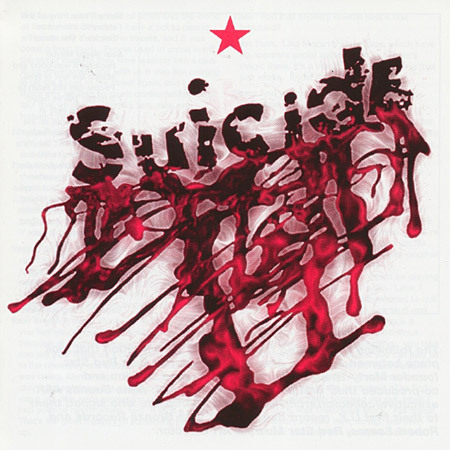 "CLASSIC ALBUM… SUICIDE, SUICIDE  The New York synth punks evoke everything from the Velvet Underground to rockability. Martin Rev's low-budget electronics are violent and hypnotic; Alan Vega screams as a rhythmic device.  Late-night listening to ""Frankie Teardrop,"" a 10-minute-plus tale of a multiple murder, is not recommended."