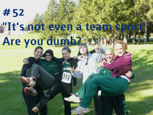 people are so dumb. We are the ultimate team sport!