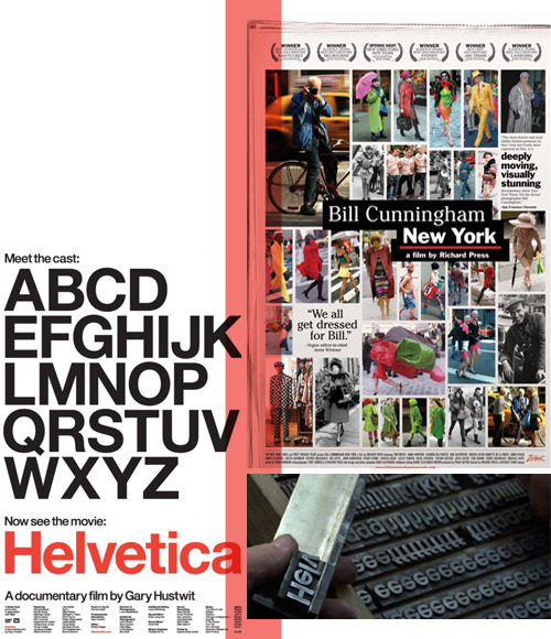 These are my kind of documentaries. - Helvetica: especially great for a design/typography junkie like myself. - Bill Cunningham New York: an intimate look at the focused and confident new york man who pioneered street fashion photography.  Both are available on Netflix instant… and totally worth your time. Promise.